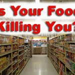 Is Your Food Killing You?