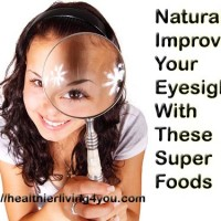 Naturally Improve Your Eyesight With These Super Foods